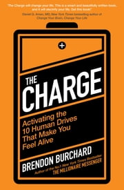 The Charge - Activating the 10 Human Drives That Make You Feel Alive ebook by Brendon Burchard