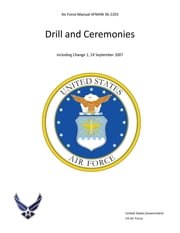 Air Force Manual AFMAN 36-2203 Drill and Ceremonies ebook by United States Government  US Air Force