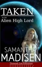Taken by the Alien High Lord ebook by Samantha Madisen