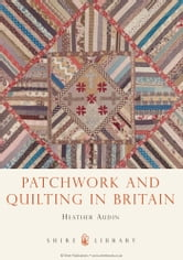 Patchwork and Quilting in Britain ebook by Heather Audin