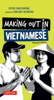 Making Out in Vietnamese - Revised Edition (Vietnamese Phrasebook) ebook by Peter Constantine,Ton-That Quynh-Due