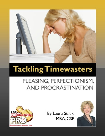 Tackling Timewasters - Pleasing, Perfectionism, and Procrastination ebook by Laura Stack