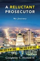 A Reluctant Prosecutor: My Journey ebook by Creighton Horton II