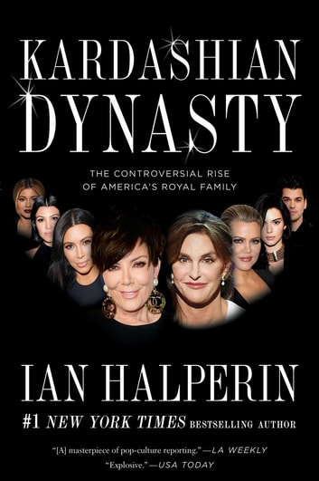 Kardashian Dynasty - The Controversial Rise of America's Royal Family ebook by Ian Halperin