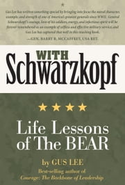 With Schwarzkopf - Life Lessons of The Bear ebook by Gus Lee