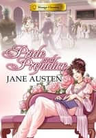 Manga Classics: Pride and Prejudice - Pride and Prejudice ebook by Austen, Stacy King, Tse