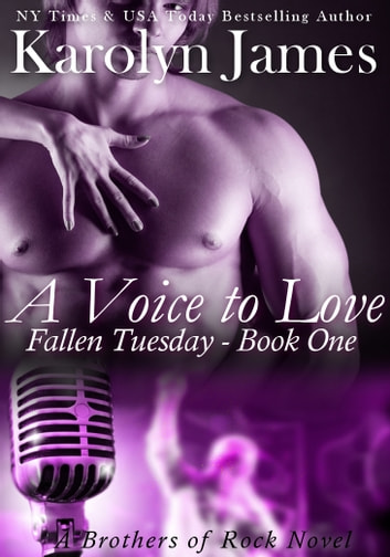 A Voice to Love - Fallen Tuesday Book One - A Brothers of Rock Novel ebook by Karolyn James
