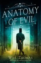 Anatomy of Evil - A Barker & Llewelyn Novel ebook by Will Thomas