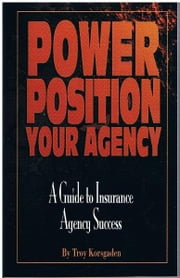 Power Position Your Agency ebook by Troy Korsgaden