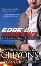 Edge of Shadows - The Exciting Action-Adventure Finale to the Shadow Ops Romantic Thriller Trilogy ebook by CJ Lyons, Cynthia Cooke