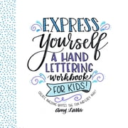 Express Yourself: A Hand Lettering Workbook for Kids - Create Awesome Quotes the Fun & Easy Way! ebook by Amy Latta