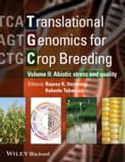 Translational Genomics for Crop Breeding - Volume 2 - Improvement for Abiotic Stress, Quality and Yield Improvement ebook by Rajeev Varshney, Roberto Tuberosa