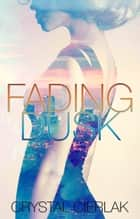 Fading Dusk - Fading Dusk, #1 ebook by Crystal Cierlak