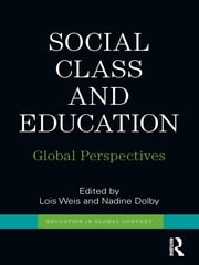 Social Class and Education - Global Perspectives ebook by Lois Weis,Nadine Dolby