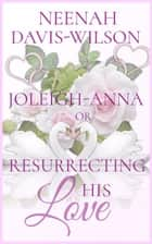 Joleigh-Anna or, Resurrecting His Love - DreamWynd Whispers Sweet Contemporary Romances, #2 ebook by Neenah Davis-Wilson