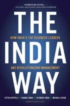 The India Way - How India's Top Business Leaders Are Revolutionizing Management ebook by Peter Cappelli, Harbir Singh, Jitendra Singh,...