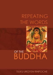 Repeating the Words of the Buddha ebook by Tulku Urgyen Rinpoche