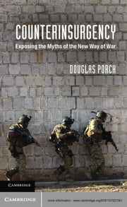 Counterinsurgency - Exposing the Myths of the New Way of War ebook by Douglas Porch