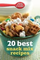 Betty Crocker 20 Best Snack Mix Recipes ebook by Betty Crocker