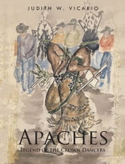 Apaches - Legend of the Crown Dancers ebook by Judith W. Vicario