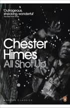 All Shot Up ebook by Chester Himes