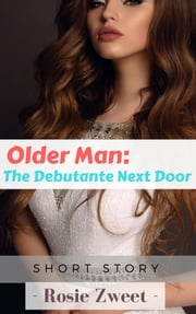 Older Man: The Debutante Next Door ebook by Rosie Zweet