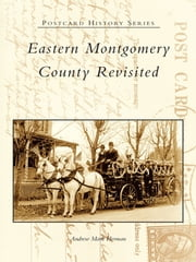 Eastern Montgomery County Revisited ebook by Andrew Mark Herman