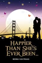 Happier Than She's Ever Been... ebook by Menna van Praag