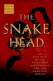 The Snakehead - An Epic Tale of the Chinatown Underworld and the American Dream ebook by Patrick Radden Keefe