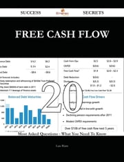 Free Cash Flow 20 Success Secrets - 20 Most Asked Questions On Free Cash Flow - What You Need To Know ebook by Luis Watts