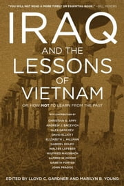 Iraq and the Lessons of Vietnam - Or, How Not to Learn from the Past ebook by Lloyd C. Gardner,Marilyn B. Young