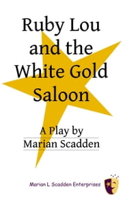 Ruby Lou and the White Gold Saloon ebook by Marian Scadden