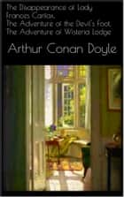 The Disappearance of Lady Frances Carfax, The Adventure of the Devil's Foot, The Adventure of Wisteria Lodge ebook by Arthur Conan Doyle,Arthur Conan Doyle,Arthur Conan Doyle