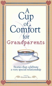 A Cup of Comfort for Grandparents - Stories That Celebrate a Very Special Relationship ebook by Colleen Sell
