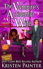 The Vampire's Accidental Wife ebook by Kristen Painter