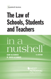 The Law of Schools, Students and Teachers in a Nutshell, 5th ebook by Kern Alexander, M Alexander