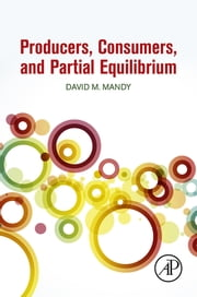 Producers, Consumers, and Partial Equilibrium ebook by David Mandy