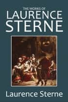 The Works of Laurence Sterne - Including Tristam Shandy and A Political Romance ebook by Laurence Sterne