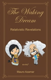 The Waking Dream - Relativistic Revelations ebook by Mauro Azamar Reyes