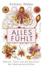 Alles fühlt ebook by Andreas Weber