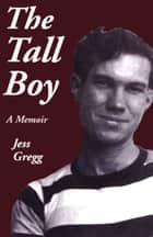 The Tall Boy ebook by Jess Gregg