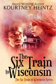 The Six Train to Wisconsin ebook by Kourtney Heintz