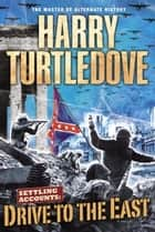 Drive to the East - Settling Accounts, Book Two ebook by Harry Turtledove