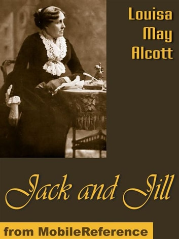 Jack And Jill: A Village Story (Mobi Classics) ebook by Louisa May Alcott