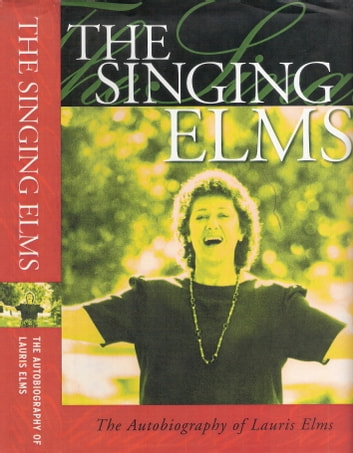 The Singing Elms: The Autobiography of Lauris Elms ebook by Lauris Elms