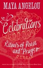 Celebrations - Rituals of Peace and Prayer ebook by Dr Maya Angelou