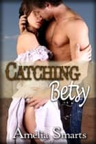 Catching Betsy ebook by Amelia Smarts