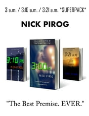 3 a.m. / 3:10 a.m. / 3:21 a.m. *SUPERPACK* ebook by Nick Pirog