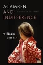 Agamben and Indifference - A Critical Overview ebook by William Watkin
