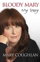 Bloody Mary: My Story ebook by Mary Coughlan
